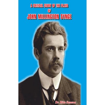 A Critical Study of The Plays of John Millington Synge
