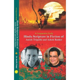 A Comparative Study Hindu Scripture in Fiction of  Amish Tripathi and Ashok Banker